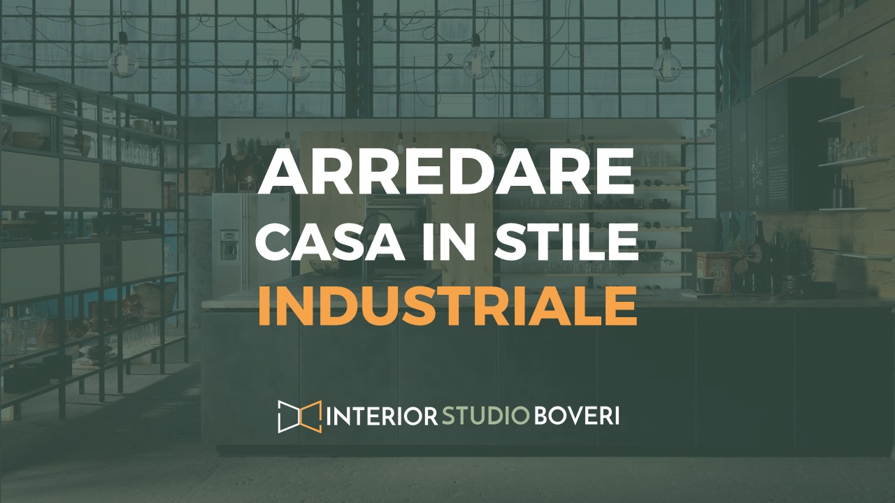 Arredare casa in stile industriale - Interior studio Boveri